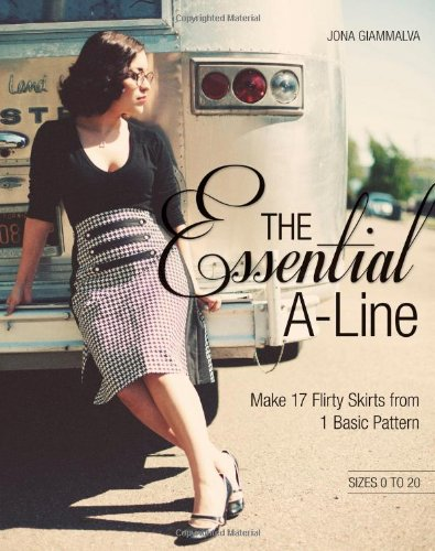 The Essential A-Line: Make 17 Flirty Skirts from 1 Basic Pattern: Sizez 0 to 20