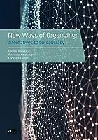 New Ways of Organizing: Alternatives to Bureaucracy