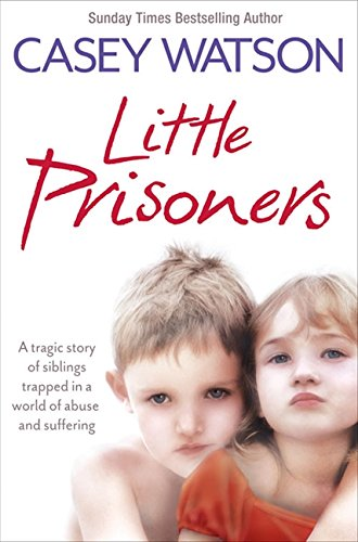 Download Little Prisoners: A Tragic Story of Siblings Trapped in a World of Abuse and Suffering 0007436602