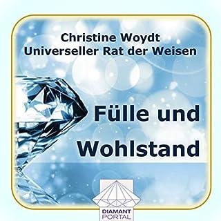 Fülle und Wohlstand. Universeller Rat der Weisen                   Autor:                                                                                                                                 Christine Woydt                               Sprecher:                                                                                                                                 Christine Woydt                      Spieldauer: 5 Std. und 4 Min.     4 Bewertungen     Gesamt 4,0