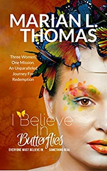 I Believe In Butterflies by [Marian L. Thomas]