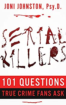 [Joni Johnston]のSERIAL KILLERS: 101 Questions True Crime Fans Ask (English Edition)