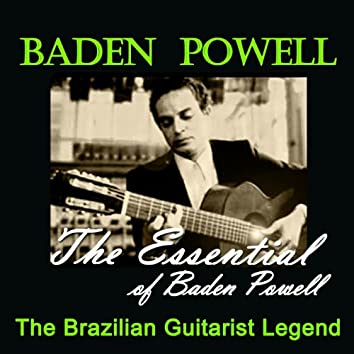 The Essential Of Baden Powell Masterpieces (The Brazilian Guitarist Legend)