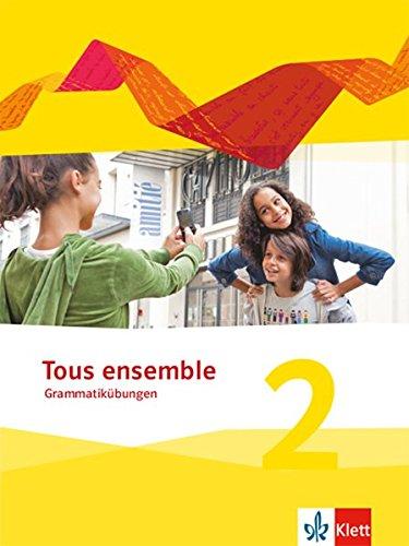Tous ensemble 2: Grammatikübungen 2. Lernjahr (Tous ensemble. Ausgabe ab 2013)