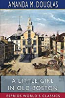 A Little Girl in Old Boston (Esprios Classics)