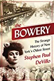 The Bowery: The Strange History of New York s Oldest Street