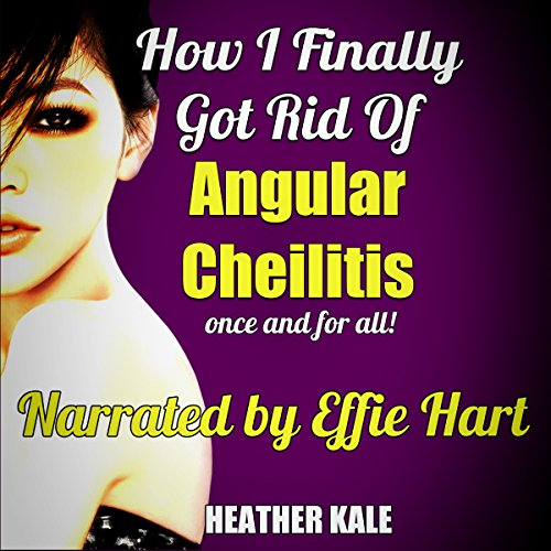 How I Finally Got Rid of Angular Cheilitis Once and for All! audiobook cover art