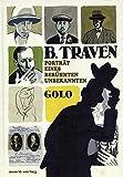 B. Traven: Porträt eines berühmten Unbekannten