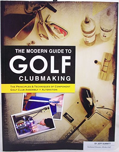 The Modern Guide to Golf Clubmaking