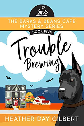 Trouble Brewing (Barks & Beans Cafe Cozy Mystery Book 5) by [Heather Day Gilbert]