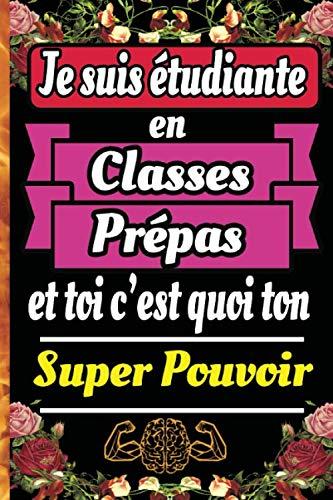 Je suis étudiante en Classes Prépas et toi c'est quoi ton Super Pouvoir: Un carnet de notes à remplir et un journal ligné pour les élèves des classes ... (mpsi, mp, pcsi ,tsi, psi, ect, ecs, ece)