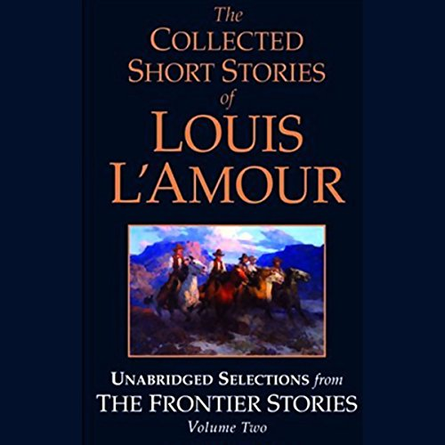 The Collected Short Stories of Louis L'Amour (Unabridged Selections from The Frontier Stories, Volume Two)  Audiolibri