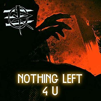 Nothing Left 4 U