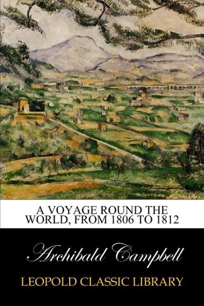 薬ポーン敬の念A Voyage Round the World, from 1806 to 1812