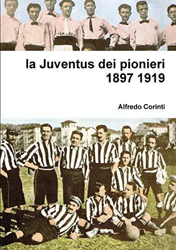 la Juventus dei pionieri 1897 1919