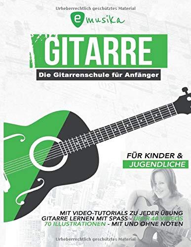 Die Gitarrenschule für Anfänger für Kinder und Jugendliche mit Video Tutorials zu jeder Übung: Gitarre lernen mit Spaß mit und ohne Noten