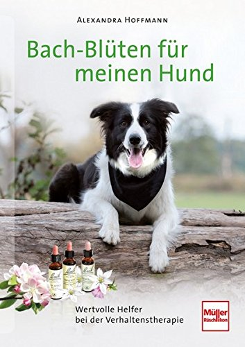 Hoffmann, Alexandra<br />Bach-Blüten für meinen Hund: Wertvolle Helfer bei der Verhaltenstherapie - jetzt bei Amazon bestellen