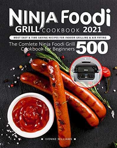 Ninja Foodi Grill Cookbook : Most Easy & Time Saving Recipes for Indoor Grilling & Air Frying (English Edition)