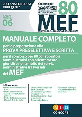 Concorso per 80 collaboratori amministrativi MEF. Manuale completo per la preparazione alla prova preselettiva e scritta per il concorso per 80 ... trasversali del MEF (codice concorso 06)