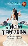 A Noiva Peregrina: Um segundo casamento é melhor que o primeiro? (Portuguese Edition)