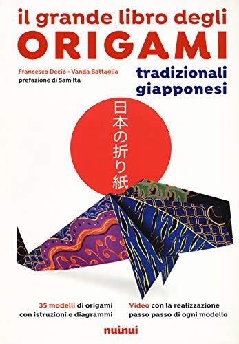 Il grande libro degli origami tradizionali giapponesi. Nuova ediz.