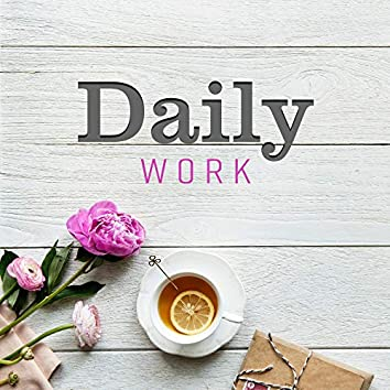 Daily Work: Music for Everyday Duties (Cleaning, Cooking, DIY, Work, Study, Eest and Relaxation)
