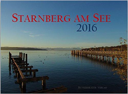 Kalender 2016 Starnberg am See - Wochenkalender 2016 Tischkalender DIN A 5 zum Aufstellen mit 54 Wochenblättern und 54 schönen Fotos von Starnberg und Umgebung (Bayern, Oberbayern)
