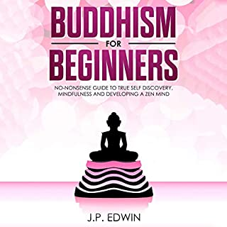 Buddhism for Beginners: No-Nonsense Guide to True Self Discovery, Mindfulness and Developing a Zen Mind audiobook cover art