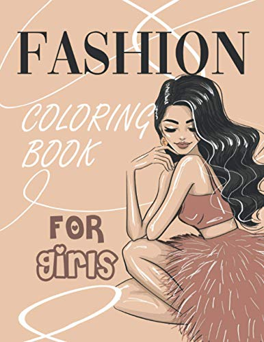 Fashion Coloring Book for Girls: Cool Designs for Teens | Sketchbook full of Trendy Outfits from Runway Shows | Activities for Young Womens