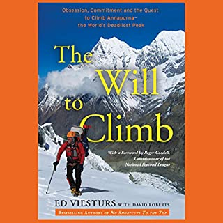 The Will to Climb     Obsession and Commitment and the Quest to Climb Annapurna - the World's Deadliest Peak              By:                                                                                                                                 David Roberts,                                                                                        Ed Viesturs                               Narrated by:                                                                                                                                 Fred Sanders                      Length: 10 hrs and 41 mins     292 ratings     Overall 4.4