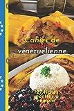 Cahier de cuisine vénézuelienne (French Edition)