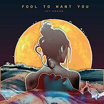 Fool to Want You - Single