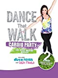 Dance That Walk - Cardio Party