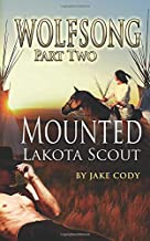 Wolfsong, Part Two: Mounted Lakota Scout (The Wolfsong Saga)