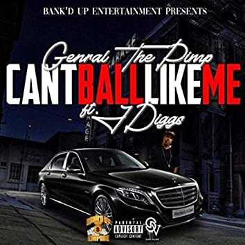 Can't Ball Like Me (feat. J-Diggs)