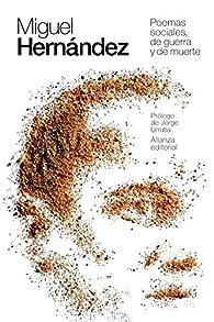 Poemas sociales, de guerra y de muerte par Miguel Hernández