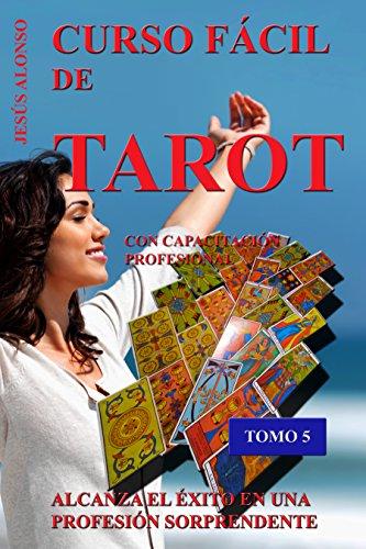 CURSO FÁCIL DE TAROT - VOLUMEN 5: Con capacitación profesional. Tomo 5 de 5 (Spanish Edition)