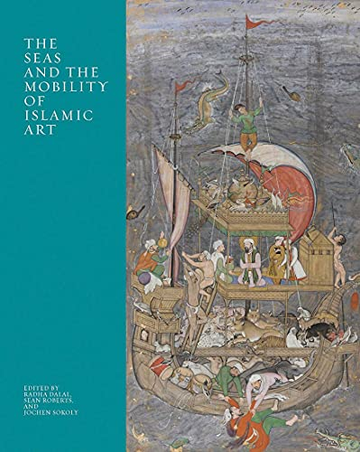 The Seas and the Mobility of Islamic Art (The Biennial Hamad bin Khalifa Symposium on Islamic Art)