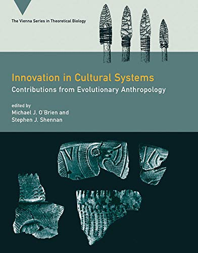 Innovation in Cultural Systems: Contributions from Evolutionary Anthropology (Vienna Series in Theoretical Biology (12))