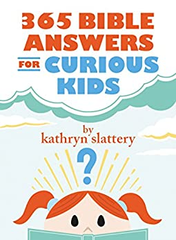 365 Bible Answers for Curious Kids: An If I Could Ask God Anything Devotional by [Kathryn Slattery]