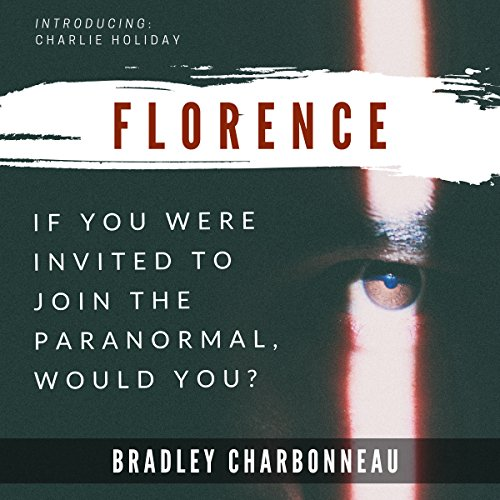 Florence: If You Were Invited to Join the Paranormal, Would You? Audiobook By Bradley Charbonneau cover art