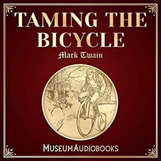 Taming the Bicycle                   By:                                                                                                                                 Mark Twain                               Narrated by:                                                                                                                                 Steve Kelly                      Length: 22 mins     Not rated yet     Overall 0.0