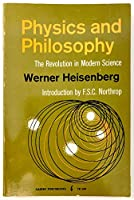 Physics and Philosophy: The Revolution in Modern Science.