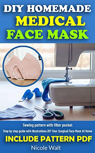DIY HOMEMADE MEDICAL FACE MASK: INCLUDE PATTERN PDF- Step by step guide with illustrations.DIY Your Surgical Face Mask At Home. (Communicable Diseases Book 1) (English Edition)