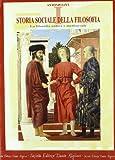 Storia sociale della filosofia. Per le Scuole superiori. La filosofia antica e medioevale ...