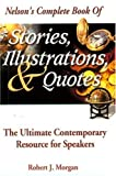 Nelson's Complete Book Of Stories, Illustrations & Quotes The Ultimate Contemporary Resource For Speakers