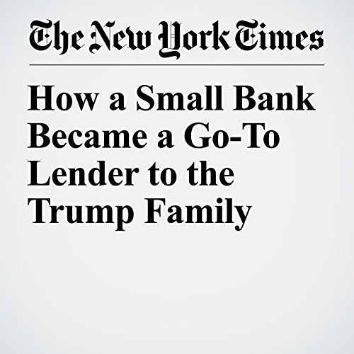 How a Small Bank Became a Go-To Lender to the Trump Family copertina