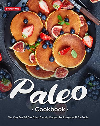 Paleo Cookbook: The Very Best 30 Plus Paleo Friendly Recipes for Everyone at The Table