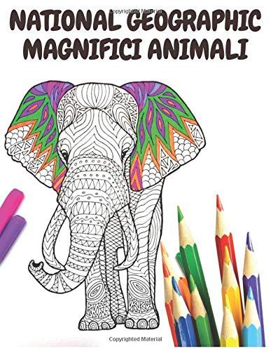 National Geographic Magnifici animali: Libro da colorare per adulti con leoni, elefanti, gufi, cavalli, cani, gatti e molti altri, Libro da colorare ... 100 pagine, dimensioni 8,5 * 11 pollici