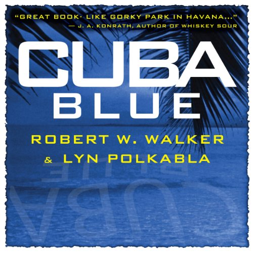 Cuba Blue Audiobook By Robert W. Walker,                                                                                        Lyn Polkabla cover art